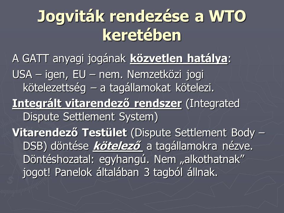 Jogviták rendezése a WTO keretében A GATT anyagi jogának közvetlen hatálya: USA – igen, EU – nem. Nemzetközi jogi kötelezettség – a tagállamokat kötel