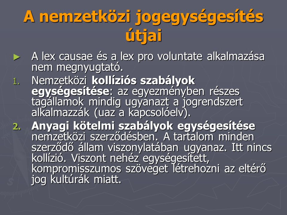 A nemzetközi jogegységesítés útjai ► A lex causae és a lex pro voluntate alkalmazása nem megnyugtató. 1. Nemzetközi kollíziós szabályok egységesítése:
