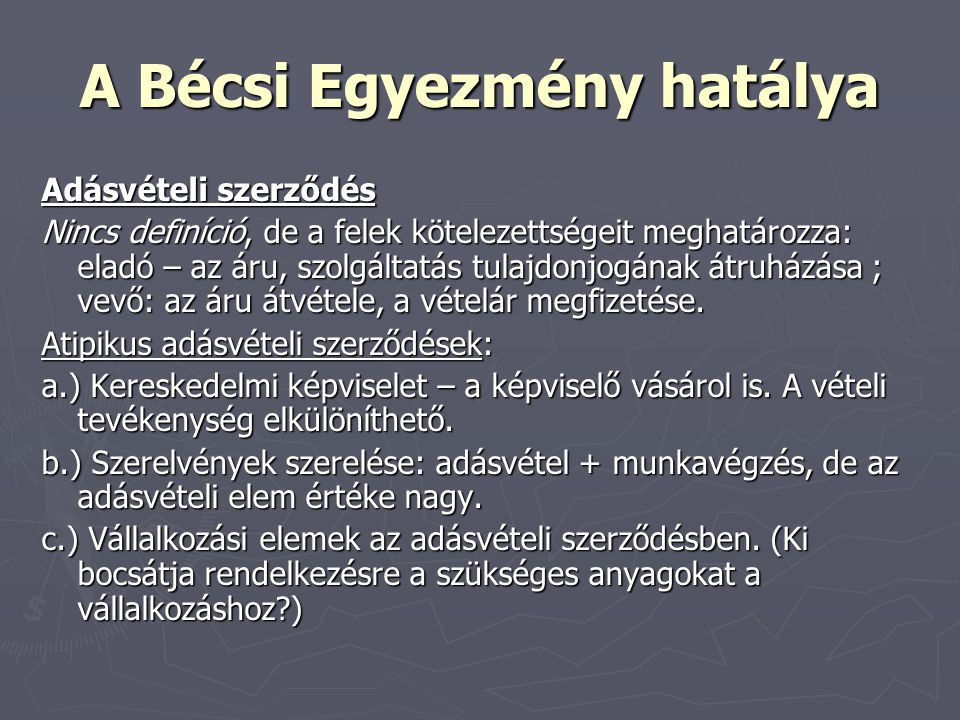 A Bécsi Egyezmény hatálya Adásvételi szerződés Nincs definíció, de a felek kötelezettségeit meghatározza: eladó – az áru, szolgáltatás tulajdonjogának