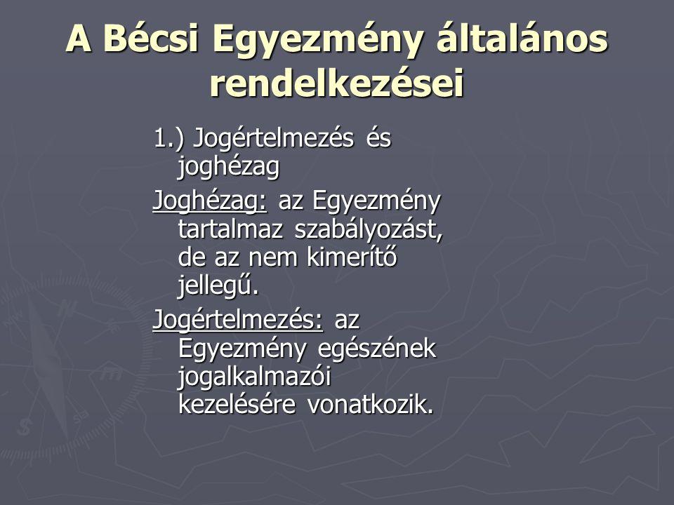 A Bécsi Egyezmény általános rendelkezései 1.) Jogértelmezés és joghézag Joghézag: az Egyezmény tartalmaz szabályozást, de az nem kimerítő jellegű. Jog
