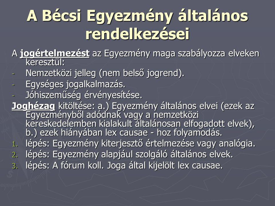 A Bécsi Egyezmény általános rendelkezései A jogértelmezést az Egyezmény maga szabályozza elveken keresztül: - Nemzetközi jelleg (nem belső jogrend). -