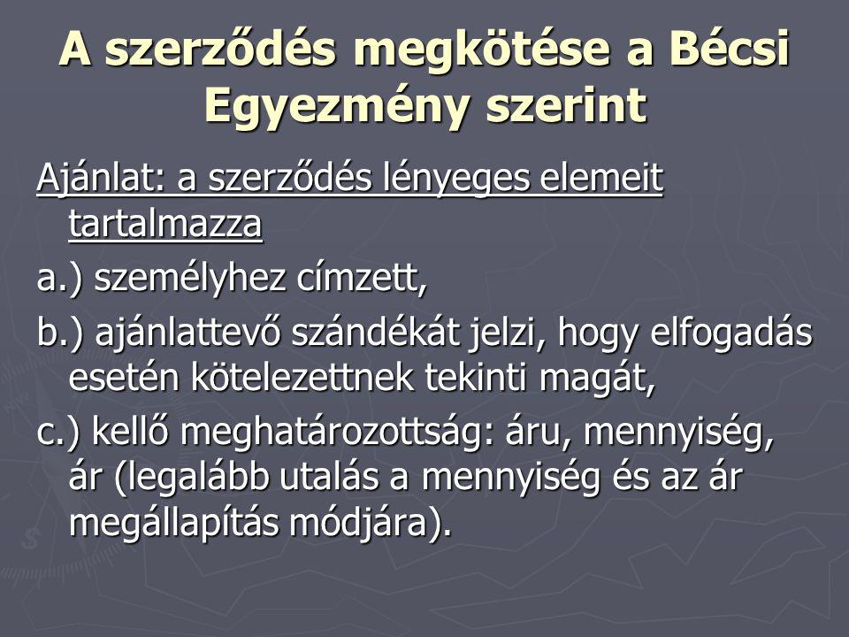 A szerződés megkötése a Bécsi Egyezmény szerint Ajánlat: a szerződés lényeges elemeit tartalmazza a.) személyhez címzett, b.) ajánlattevő szándékát je