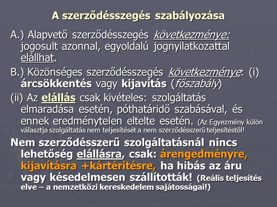 A szerződésszegés szabályozása A.) Alapvető szerződésszegés következménye: jogosult azonnal, egyoldalú jognyilatkozattal elállhat. B.) Közönséges szer