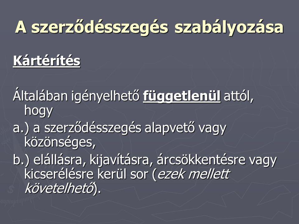 A szerződésszegés szabályozása Kártérítés Általában igényelhető függetlenül attól, hogy a.) a szerződésszegés alapvető vagy közönséges, b.) elállásra,