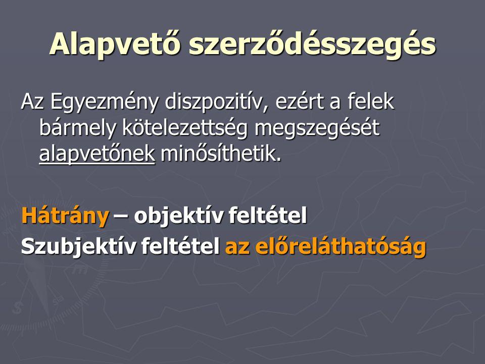 Alapvető szerződésszegés Az Egyezmény diszpozitív, ezért a felek bármely kötelezettség megszegését alapvetőnek minősíthetik. Hátrány – objektív feltét