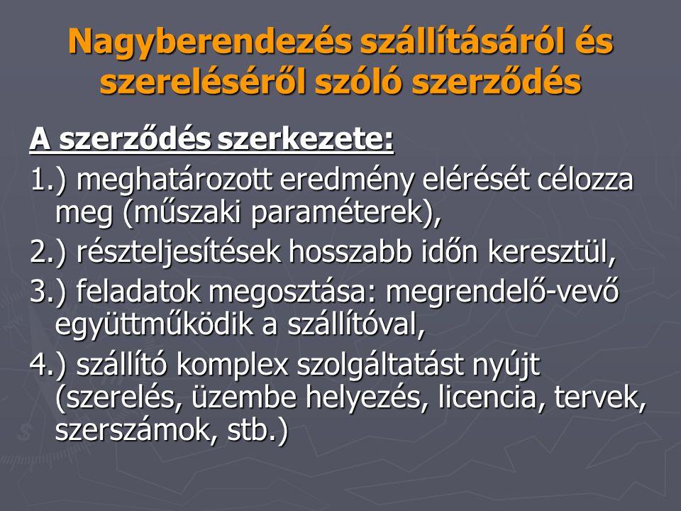 Nagyberendezés szállításáról és szereléséről szóló szerződés A szerződés szerkezete: 1.) meghatározott eredmény elérését célozza meg (műszaki paraméte