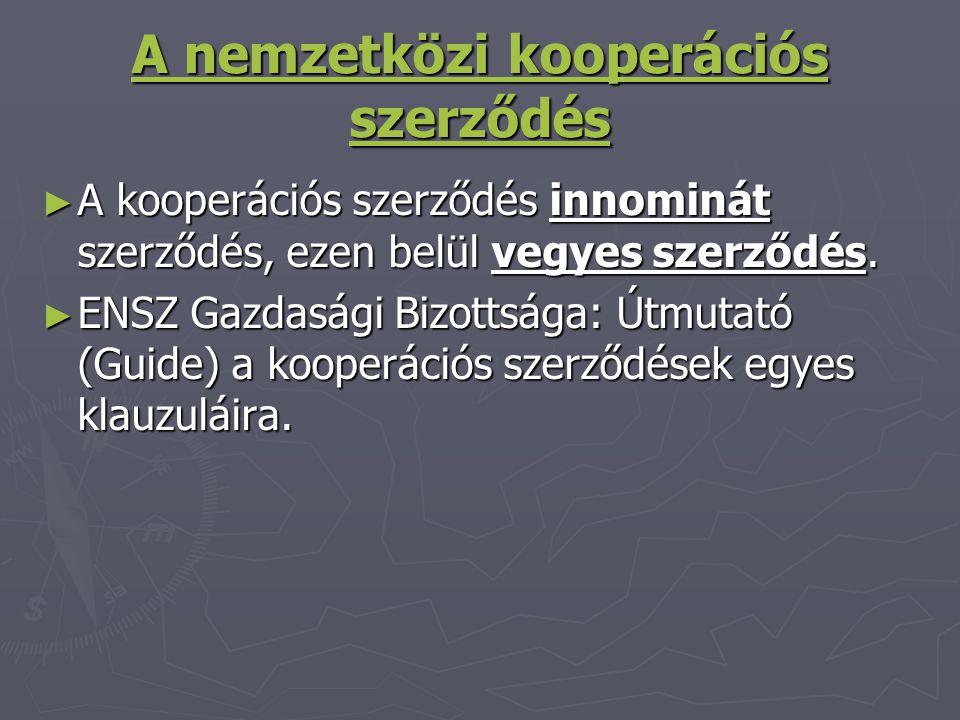 A nemzetközi kooperációs szerződés A nemzetközi kooperációs szerződés ► A kooperációs szerződés innominát szerződés, ezen belül vegyes szerződés. ► EN