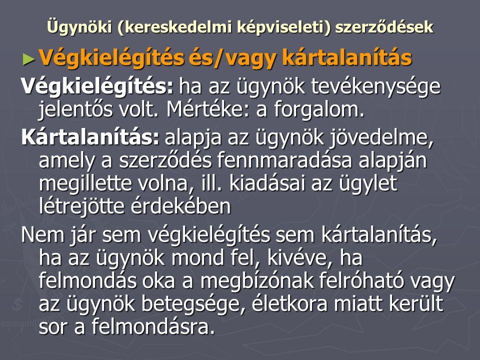 Ügynöki (kereskedelmi képviseleti) szerződések ► Végkielégítés és/vagy kártalanítás Végkielégítés: ha az ügynök tevékenysége jelentős volt. Mértéke: a