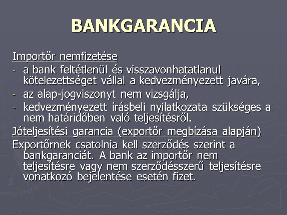 BANKGARANCIA Importőr nemfizetése - a bank feltétlenül és visszavonhatatlanul kötelezettséget vállal a kedvezményezett javára, - az alap-jogviszonyt n