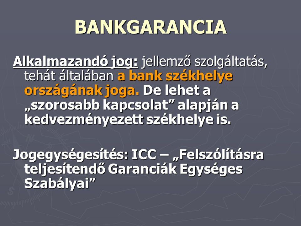"""BANKGARANCIA Alkalmazandó jog: jellemző szolgáltatás, tehát általában a bank székhelye országának joga. De lehet a """"szorosabb kapcsolat"""" alapján a ked"""