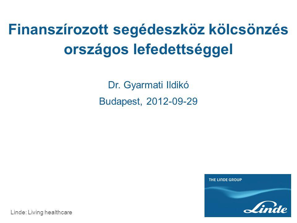 Dr. Gyarmati Ildikó Budapest, 2012-09-29 Finanszírozott segédeszköz kölcsönzés országos lefedettséggel Linde: Living healthcare