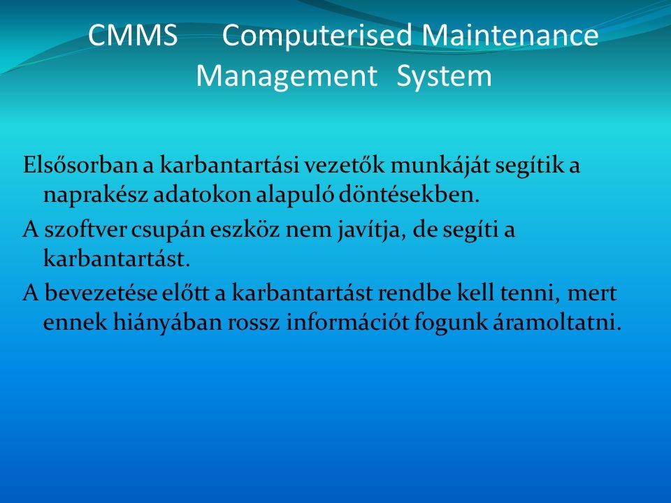 CMMSComputerised Maintenance Management System Elsősorban a karbantartási vezetők munkáját segítik a naprakész adatokon alapuló döntésekben. A szoftve