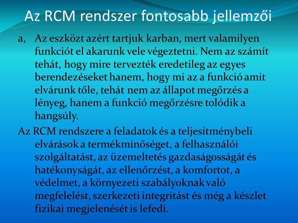 Az RCM rendszer fontosabb jellemzői a,Az eszközt azért tartjuk karban, mert valamilyen funkciót el akarunk vele végeztetni. Nem az számít tehát, hogy