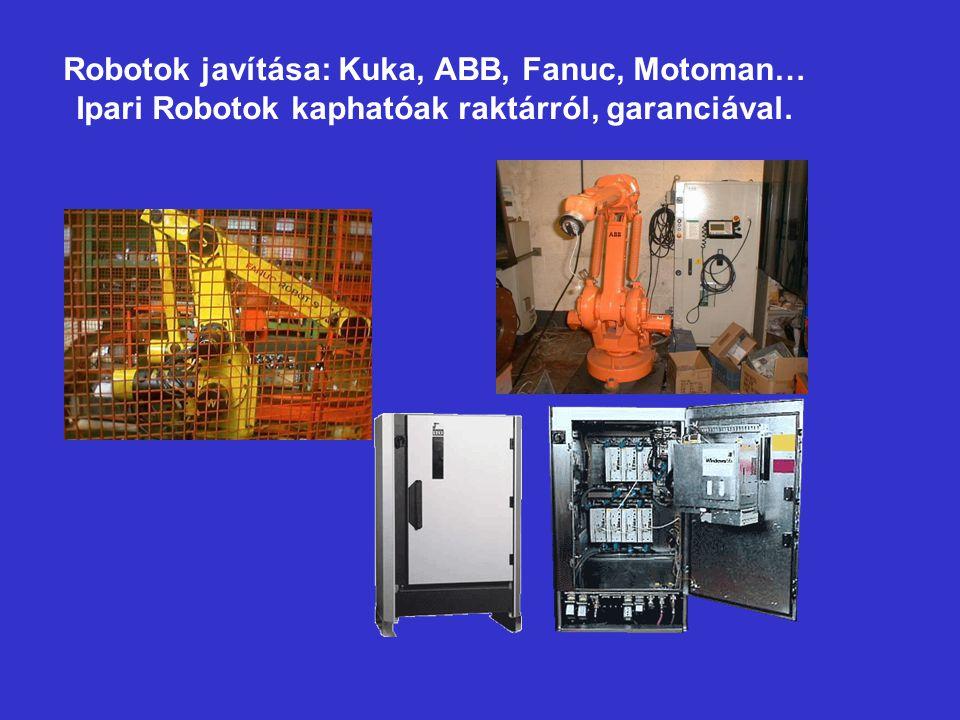 Robotok javítása: Kuka, ABB, Fanuc, Motoman… Ipari Robotok kaphatóak raktárról, garanciával.