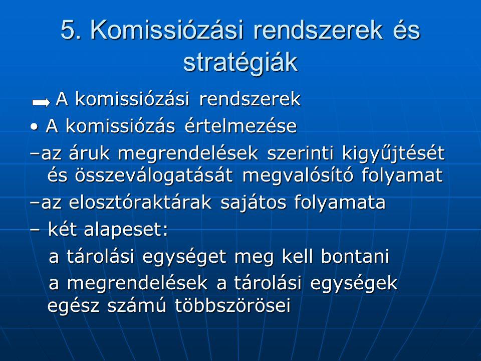 5. Komissiózási rendszerek és stratégiák A komissiózási rendszerek A komissiózási rendszerek • A komissiózás értelmezése –az áruk megrendelések szerin