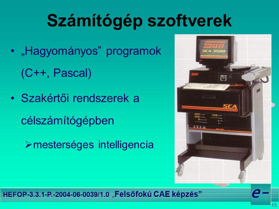"""15. e- HEFOP-3.3.1-P.-2004-06-0039/1.0 """" Felsőfokú CAE képzés"""" Számítógép szoftverek •""""Hagyományos"""" programok (C++, Pascal) •Szakértői rendszerek a cé"""
