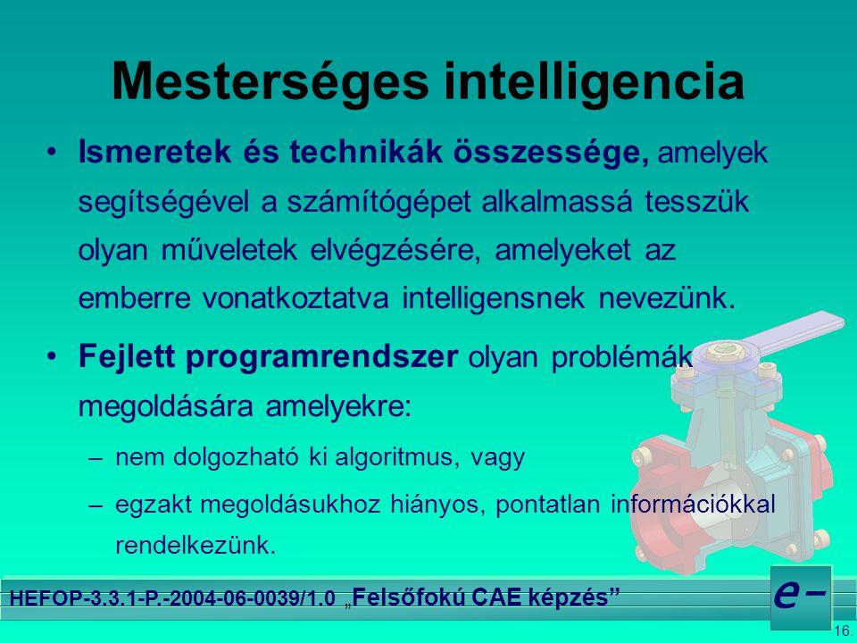 """16. e- HEFOP-3.3.1-P.-2004-06-0039/1.0 """" Felsőfokú CAE képzés"""" Mesterséges intelligencia •Ismeretek és technikák összessége, amelyek segítségével a sz"""