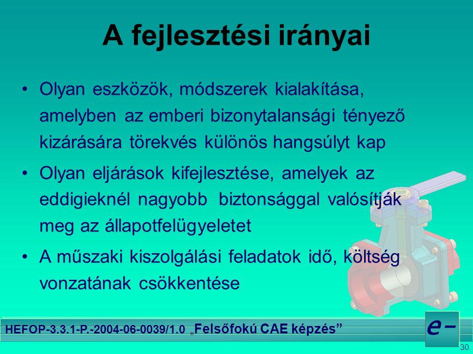"""30. e- HEFOP-3.3.1-P.-2004-06-0039/1.0 """" Felsőfokú CAE képzés"""" •Olyan eszközök, módszerek kialakítása, amelyben az emberi bizonytalansági tényező kizá"""