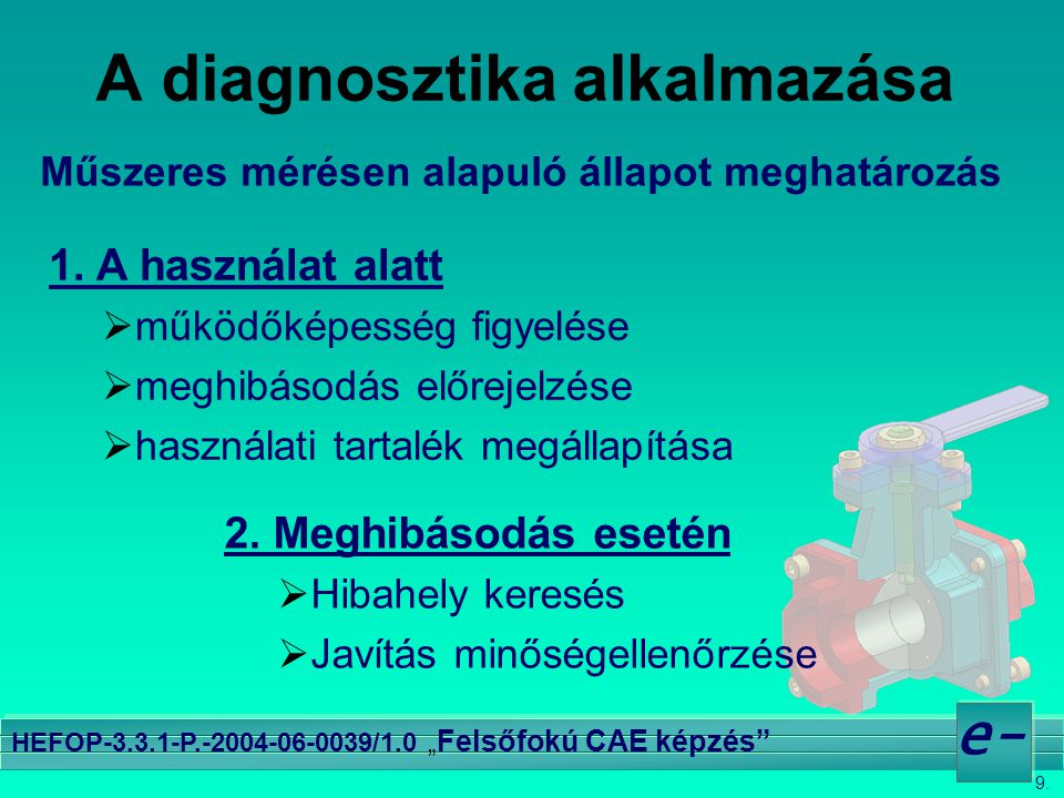 """9. e- HEFOP-3.3.1-P.-2004-06-0039/1.0 """" Felsőfokú CAE képzés"""" A diagnosztika alkalmazása Műszeres mérésen alapuló állapot meghatározás 1. A használat"""
