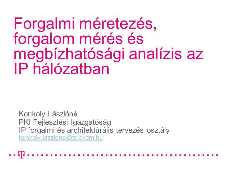 Konkoly Lászlóné/ Forgalmi méretezés, forgalom mérés és megbízhatósági analízis az IP hálózatban 2009.05.19.2 Forgalmi méretezés
