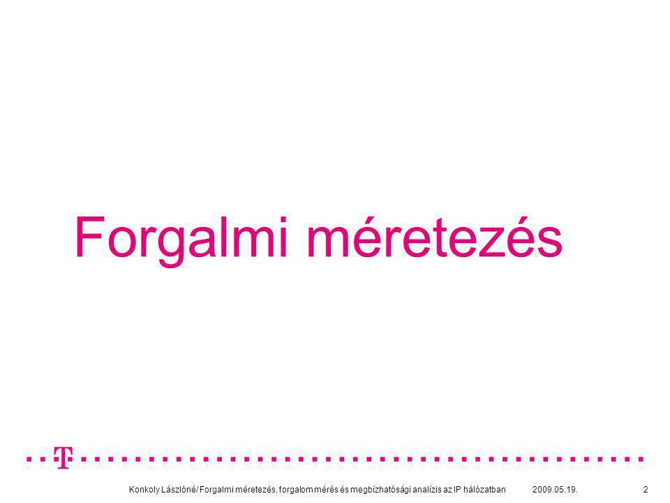 Konkoly Lászlóné/ Forgalmi méretezés, forgalom mérés és megbízhatósági analízis az IP hálózatban 2009.05.19.33 NetFlow - folyamszintű adatok mérése Flow: valamilyen tulajdonság alapján összesített (aggregált) csomagok halmaza Különféle aggregációs sémák (pl.