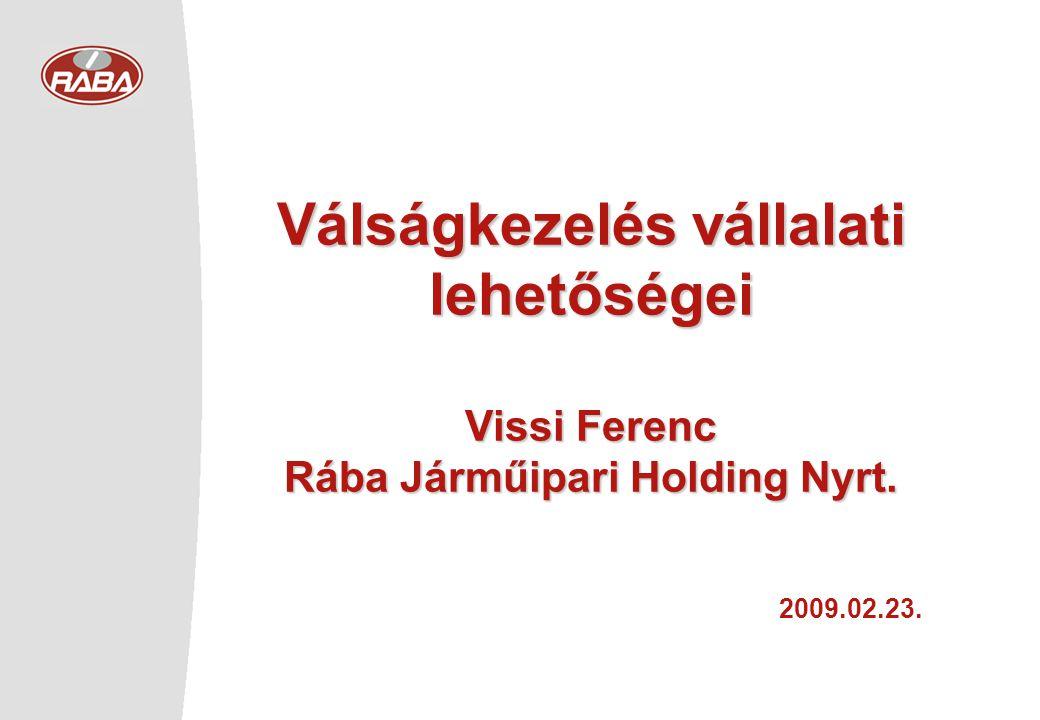 Válságkezelés vállalati lehetőségei Vissi Ferenc Rába Járműipari Holding Nyrt. 2009.02.23.