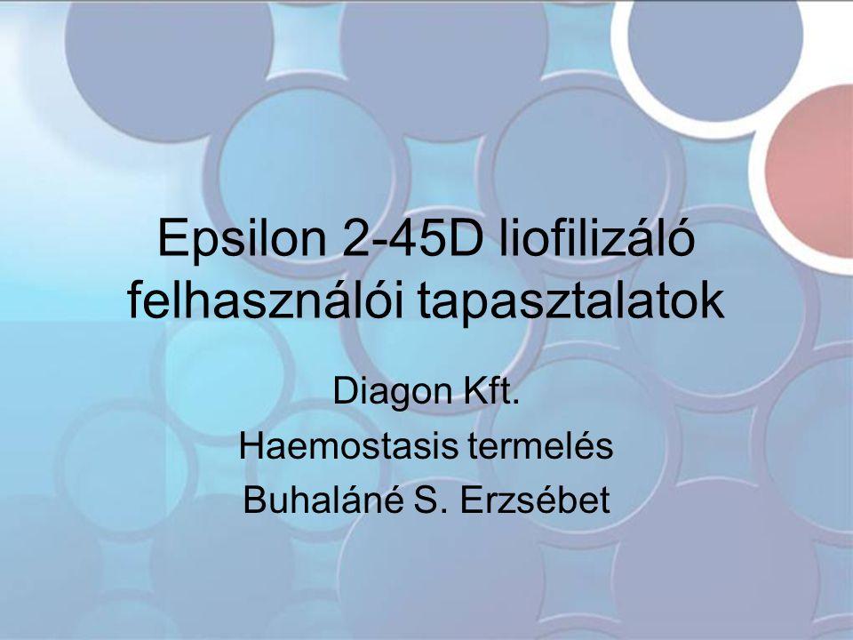 Epsilon 2-45D liofilizáló felhasználói tapasztalatok Diagon Kft. Haemostasis termelés Buhaláné S. Erzsébet