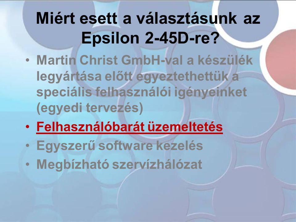 •Martin Christ GmbH-val a készülék legyártása előtt egyeztethettük a speciális felhasználói igényeinket (egyedi tervezés) •Felhasználóbarát üzemelteté