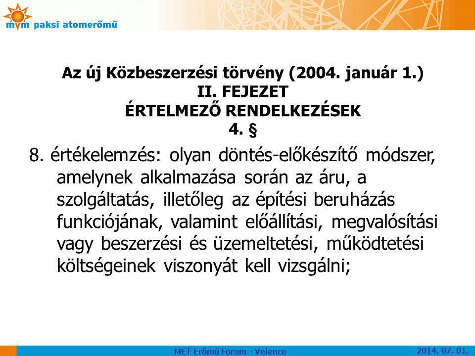 Az új Közbeszerzési törvény (2004. január 1.) II. FEJEZET ÉRTELMEZŐ RENDELKEZÉSEK 4. § 8. értékelemzés: olyan döntés-előkészítő módszer, amelynek alka