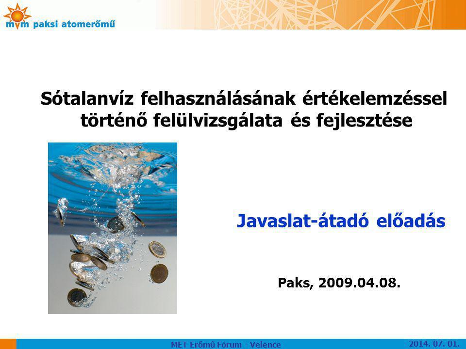 Paks, 2009.04.08. Javaslat-átadó előadás Sótalanvíz felhasználásának értékelemzéssel történő felülvizsgálata és fejlesztése MET Erőmű Fórum - Velence