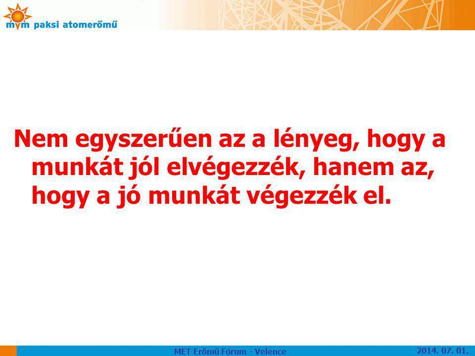 Nem egyszerűen az a lényeg, hogy a munkát jól elvégezzék, hanem az, hogy a jó munkát végezzék el. MET Erőmű Fórum - Velence 2014. 07. 01.