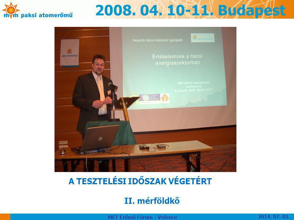 2008. 04. 10-11. Budapest A TESZTELÉSI IDŐSZAK VÉGETÉRT II. mérföldkő MET Erőmű Fórum - Velence 2014. 07. 01.