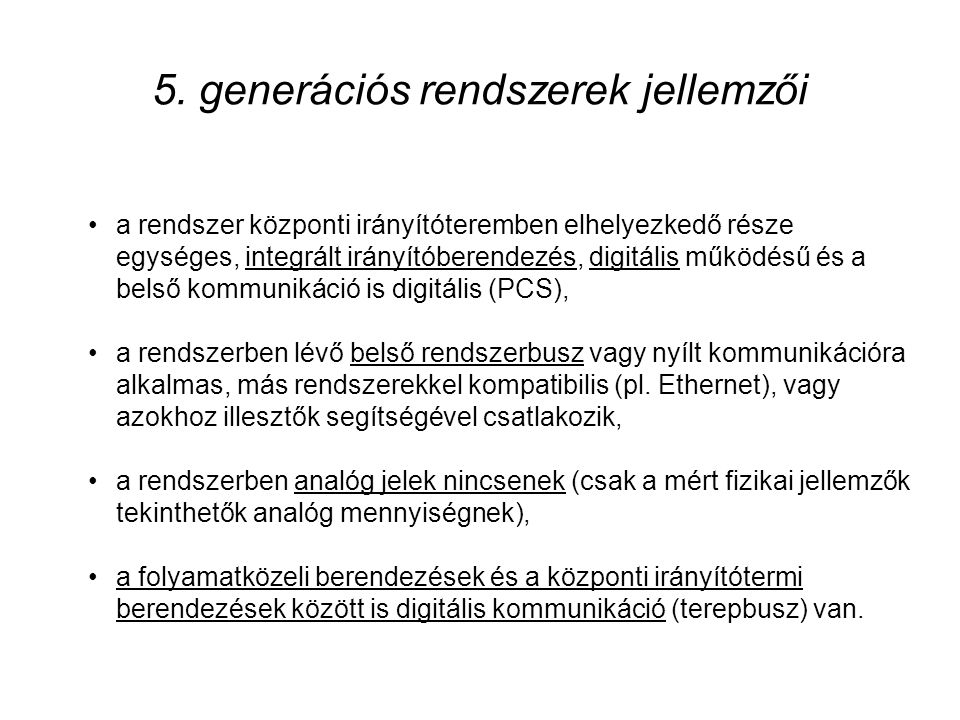 5. generációs rendszerek jellemzői •a rendszer központi irányítóteremben elhelyezkedő része egységes, integrált irányítóberendezés, digitális működésű