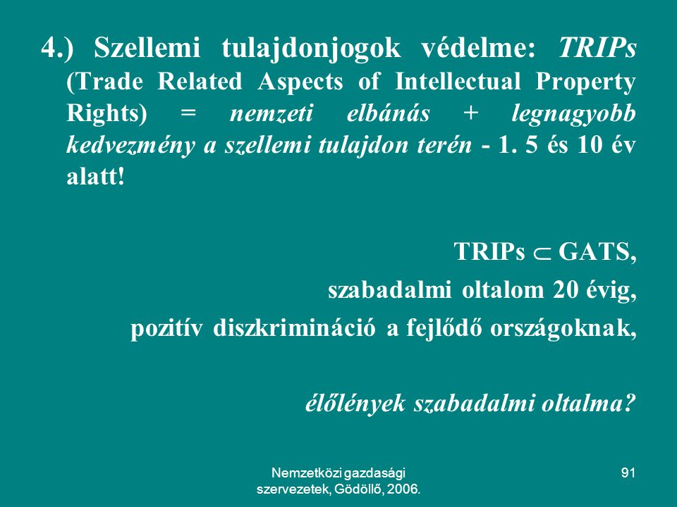 Nemzetközi gazdasági szervezetek, Gödöllő, 2006. 91 4.) Szellemi tulajdonjogok védelme: TRIPs (Trade Related Aspects of Intellectual Property Rights)