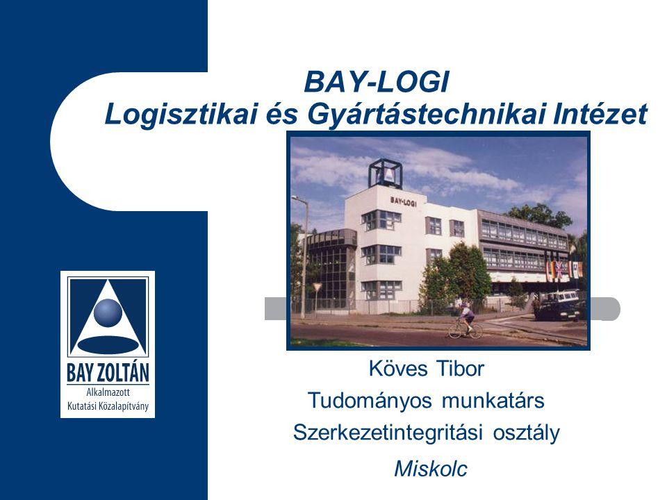 BAY-LOGI Logisztikai és Gyártástechnikai Intézet Köves Tibor Tudományos munkatárs Szerkezetintegritási osztály Miskolc