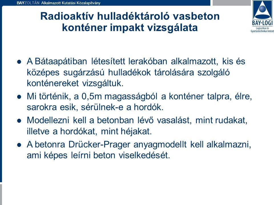 BAYZOLTÁN Alkalmazott Kutatási Közalapítvány Radioaktív hulladéktároló vasbeton konténer impakt vizsgálata  A Bátaapátiban létesített lerakóban alkal