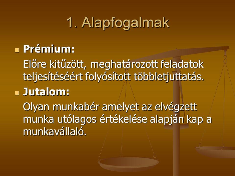 1. Alapfogalmak  Prémium: Előre kitűzött, meghatározott feladatok teljesítéséért folyósított többletjuttatás.  Jutalom: Olyan munkabér amelyet az el