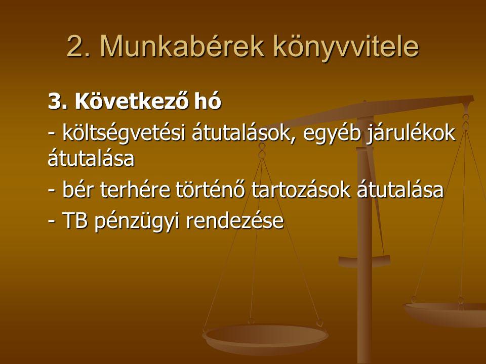 2. Munkabérek könyvvitele 3. Következő hó - költségvetési átutalások, egyéb járulékok átutalása - bér terhére történő tartozások átutalása - TB pénzüg