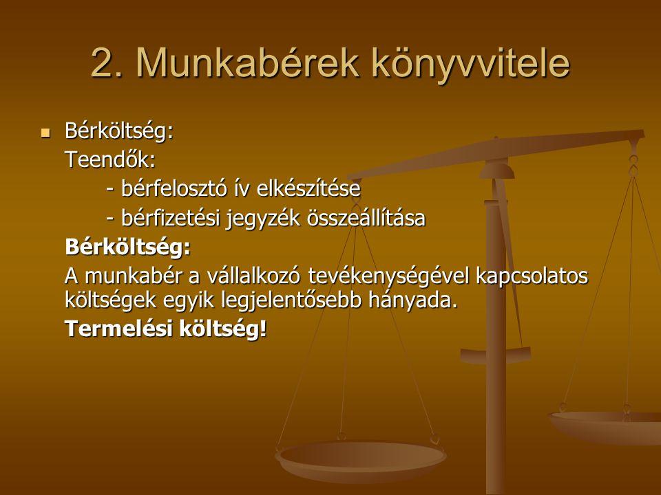 2. Munkabérek könyvvitele  Bérköltség: Teendők: - bérfelosztó ív elkészítése - bérfizetési jegyzék összeállítása Bérköltség: A munkabér a vállalkozó