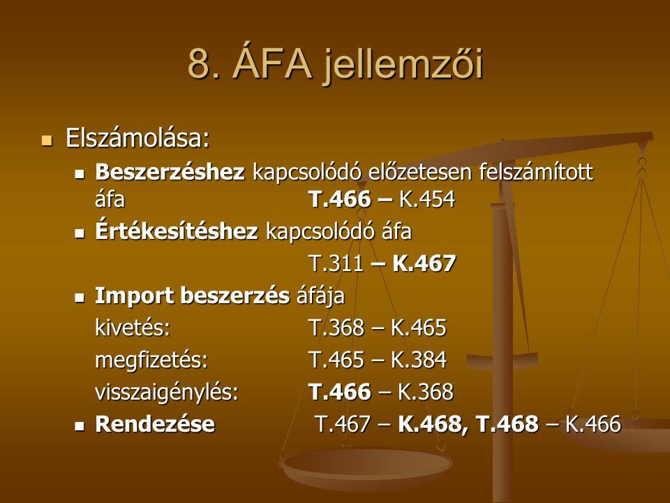 8. ÁFA jellemzői  Elszámolása:  Beszerzéshez kapcsolódó előzetesen felszámított áfaT.466 – K.454  Értékesítéshez kapcsolódó áfa T.311 – K.467  Imp