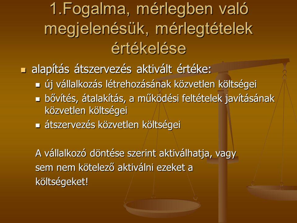 1.Fogalma, mérlegben való megjelenésük, mérlegtételek értékelése  alapítás átszervezés aktivált értéke:  új vállalkozás létrehozásának közvetlen köl