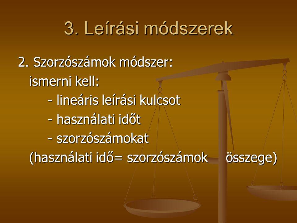 3. Leírási módszerek 2. Szorzószámok módszer: ismerni kell: - lineáris leírási kulcsot - használati időt - szorzószámokat (használati idő= szorzószámo