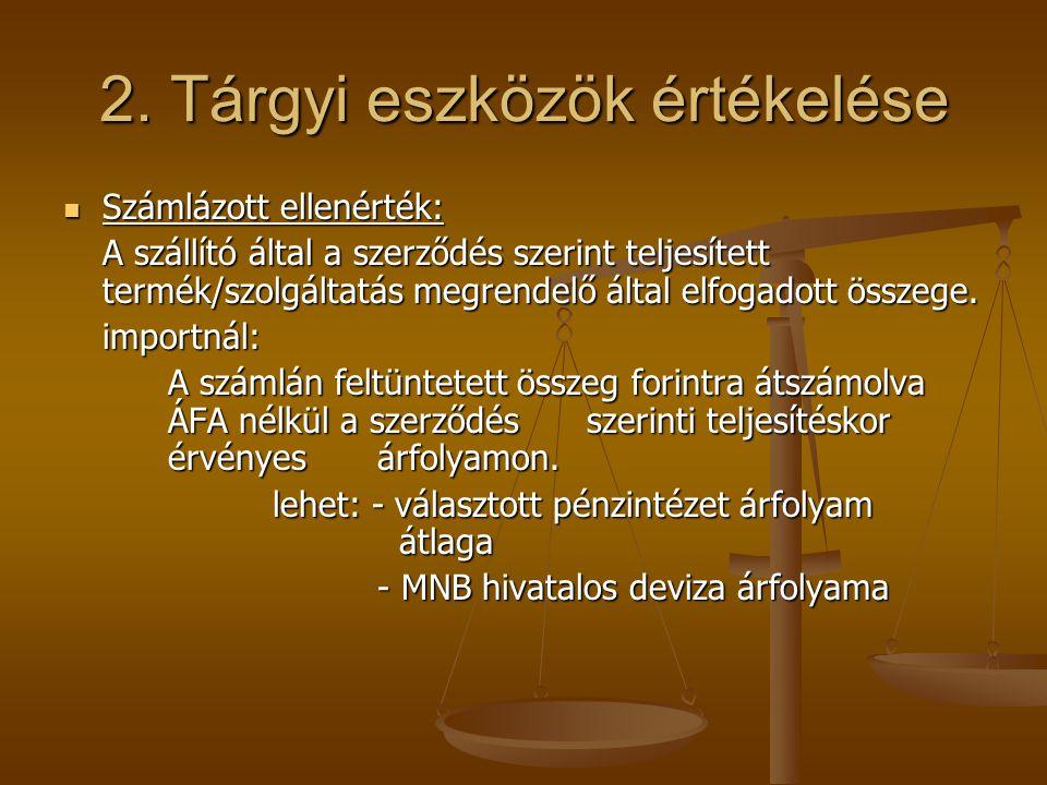 2. Tárgyi eszközök értékelése  Számlázott ellenérték: A szállító által a szerződés szerint teljesített termék/szolgáltatás megrendelő által elfogadot