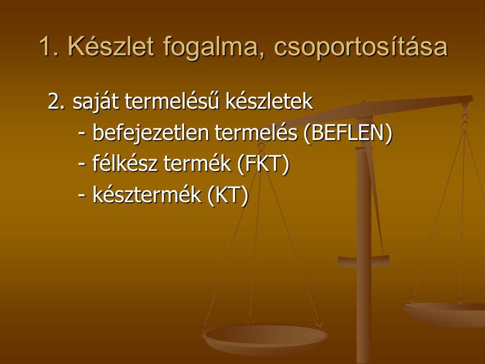 1. Készlet fogalma, csoportosítása 2. saját termelésű készletek - befejezetlen termelés (BEFLEN) - félkész termék (FKT) - késztermék (KT)