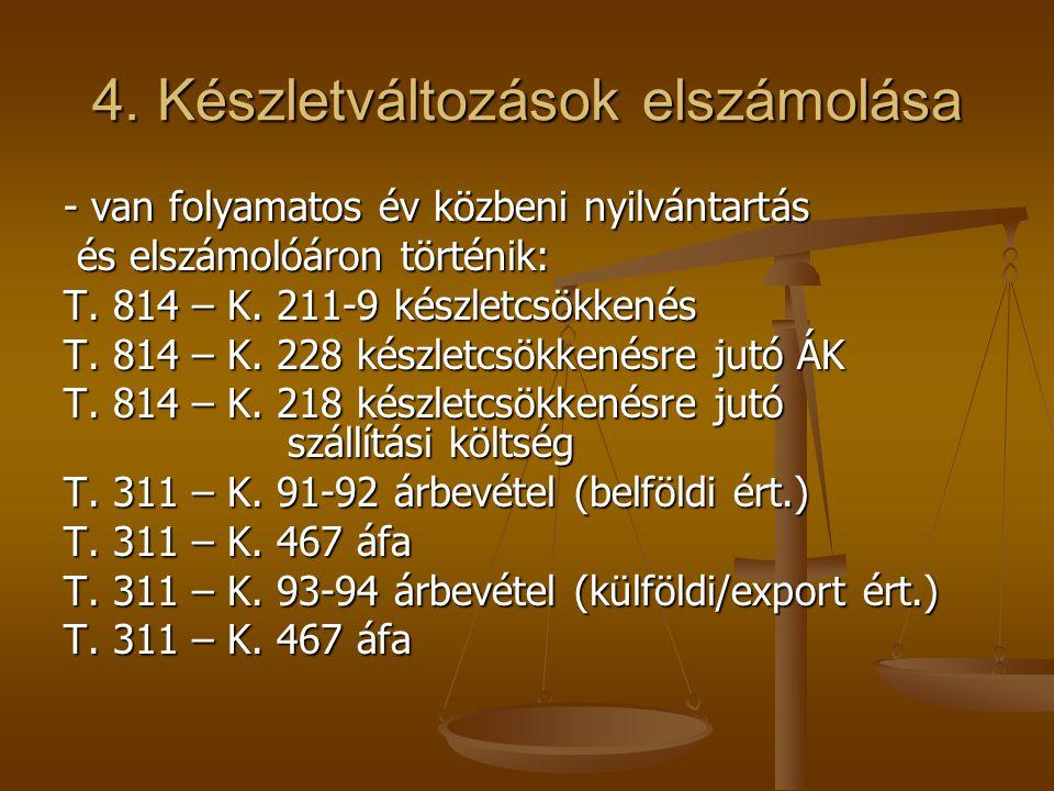 4. Készletváltozások elszámolása - van folyamatos év közbeni nyilvántartás és elszámolóáron történik: és elszámolóáron történik: T. 814 – K. 211-9 kés