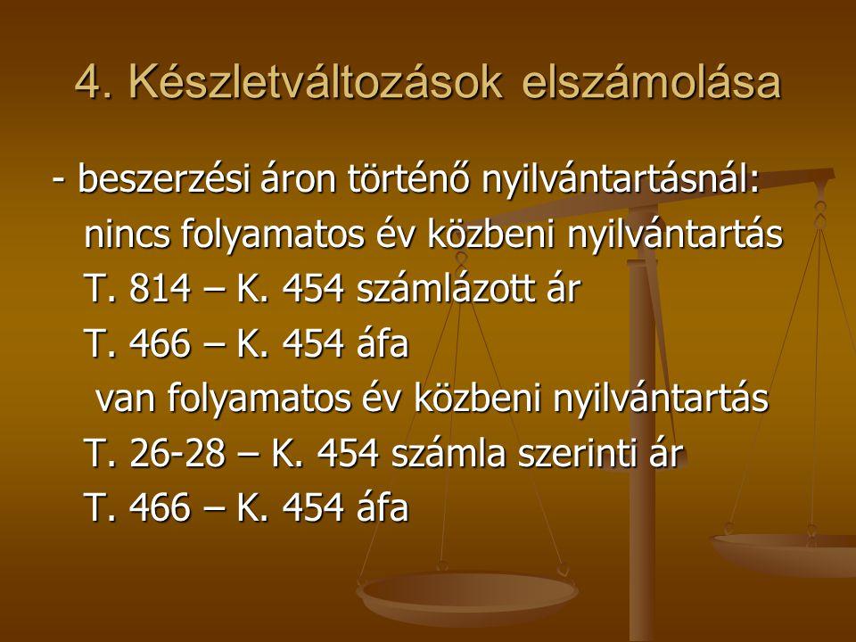 4. Készletváltozások elszámolása - beszerzési áron történő nyilvántartásnál: nincs folyamatos év közbeni nyilvántartás T. 814 – K. 454 számlázott ár T