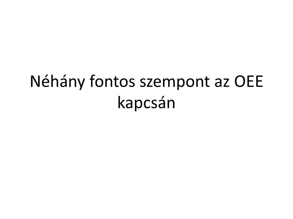 Néhány fontos szempont az OEE kapcsán