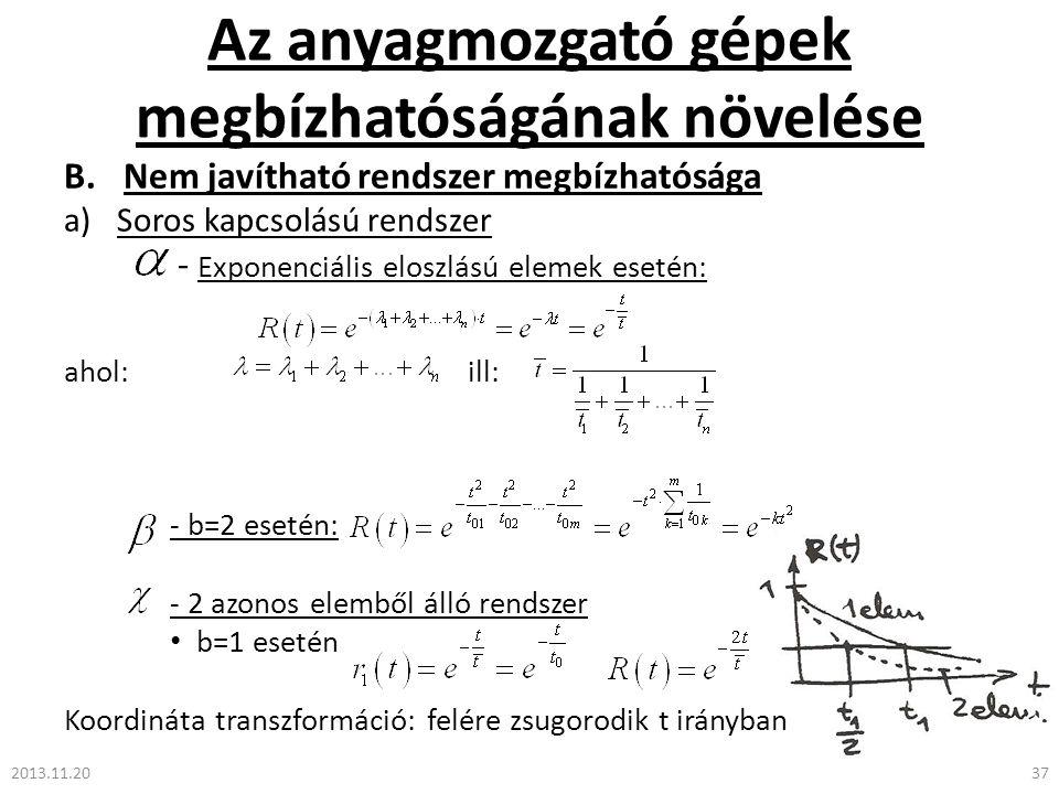 Az anyagmozgató gépek megbízhatóságának növelése B.Nem javítható rendszer megbízhatósága a)Soros kapcsolású rendszer - Exponenciális eloszlású elemek esetén: ahol: ill: - b=2 esetén: - 2 azonos elemből álló rendszer • b=1 esetén Koordináta transzformáció: felére zsugorodik t irányban 2013.11.2037