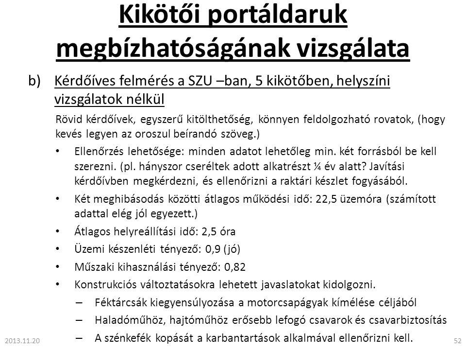 Kikötői portáldaruk megbízhatóságának vizsgálata b)Kérdőíves felmérés a SZU –ban, 5 kikötőben, helyszíni vizsgálatok nélkül Rövid kérdőívek, egyszerű kitölthetőség, könnyen feldolgozható rovatok, (hogy kevés legyen az oroszul beírandó szöveg.) • Ellenőrzés lehetősége: minden adatot lehetőleg min.