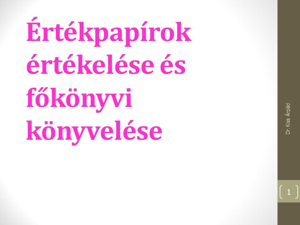 Értékpapírok értékelése és főkönyvi könyvelése Dr. Kiss Árpád 1